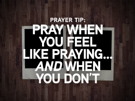 pray-when-you-feel-like-praying-and-when-you-dont